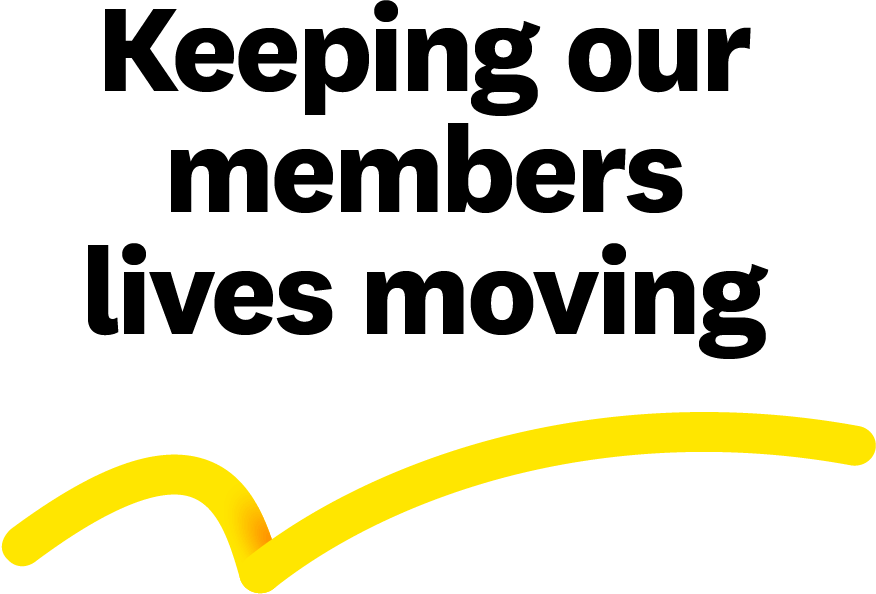 A yellow line with the text 'Keeping our members lives moving' above